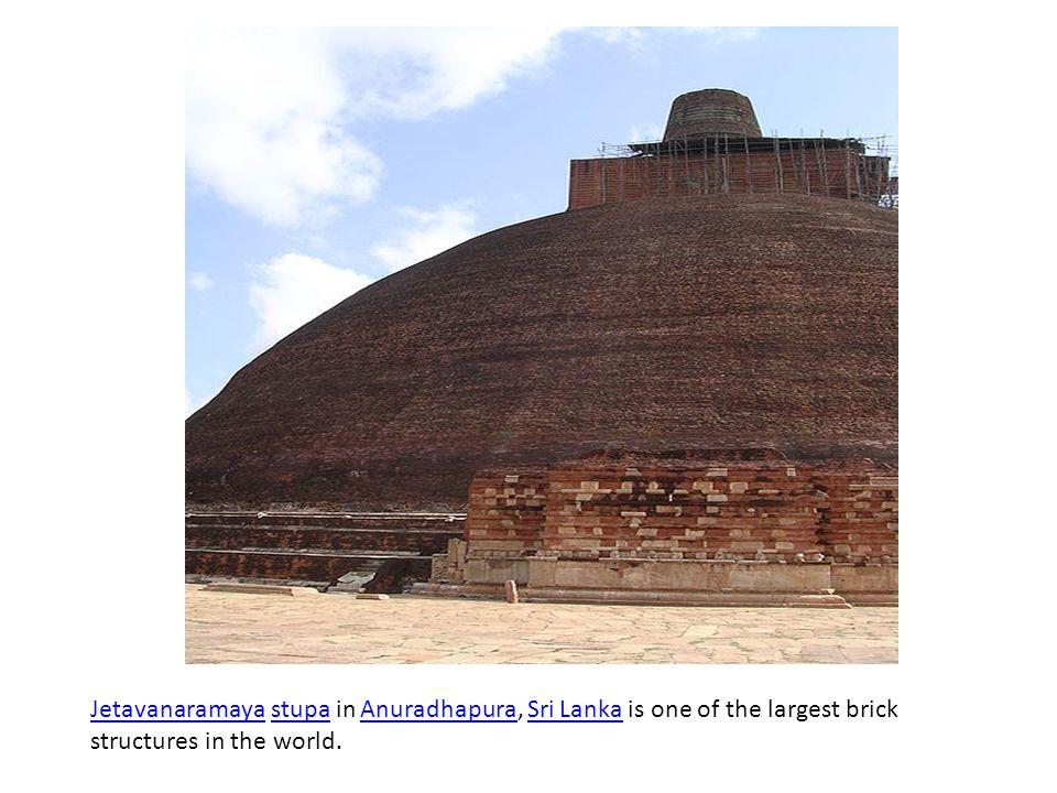 JetavanaramayaJetavanaramaya stupa in Anuradhapura, Sri Lanka is one of the largest brick structures in the world.stupaAnuradhapuraSri Lanka