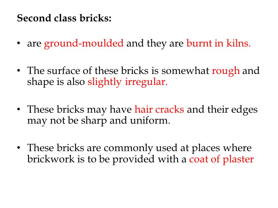 Third class bricks: ground-moulded and they are burnt in clamps.
