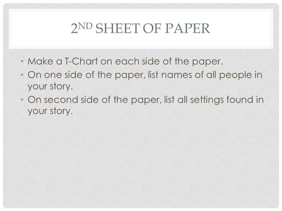 2 ND SHEET OF PAPER Make a T-Chart on each side of the paper. On one side of the paper, list names of all people in your story. On second side of the