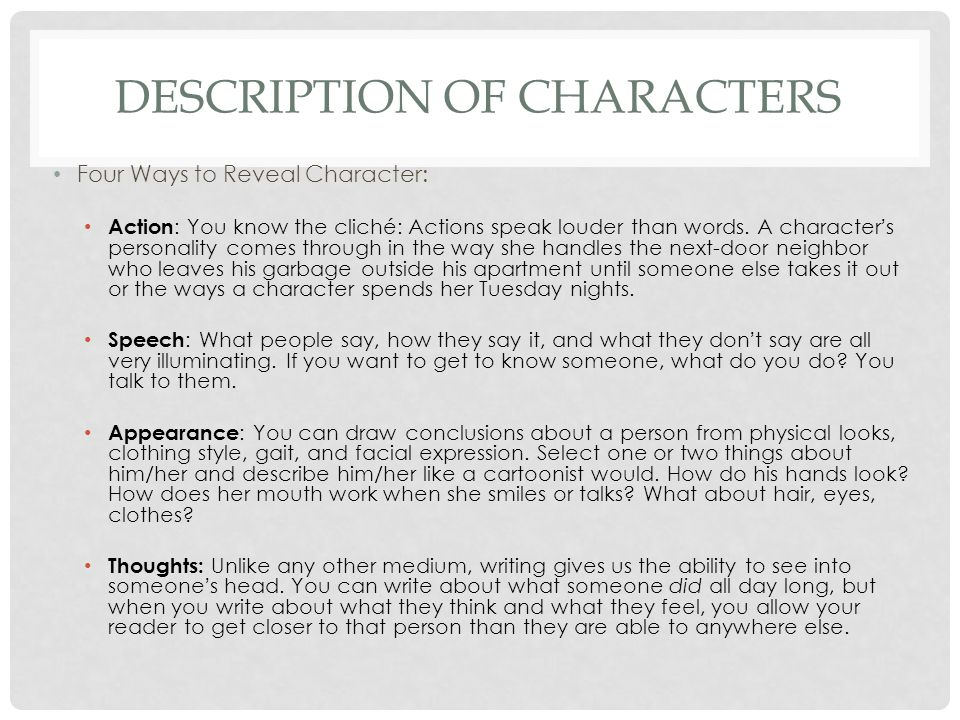 DESCRIPTION OF CHARACTERS Four Ways to Reveal Character: Action : You know the cliché: Actions speak louder than words. A character's personality come