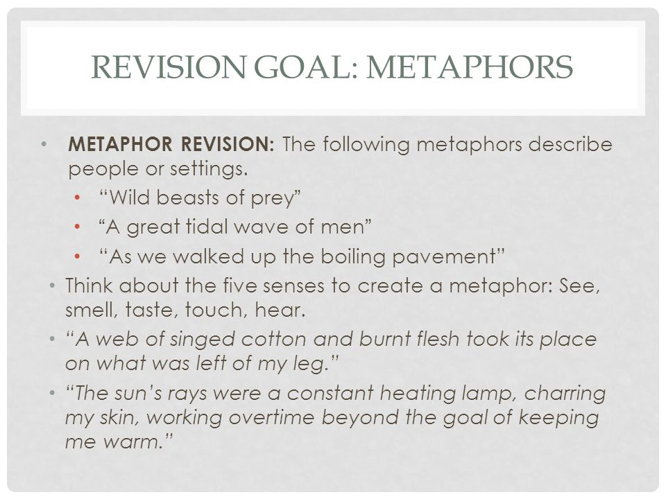 "REVISION GOAL: METAPHORS METAPHOR REVISION: The following metaphors describe people or settings. ""Wild beasts of prey"" ""A great tidal wave of men"" ""As"