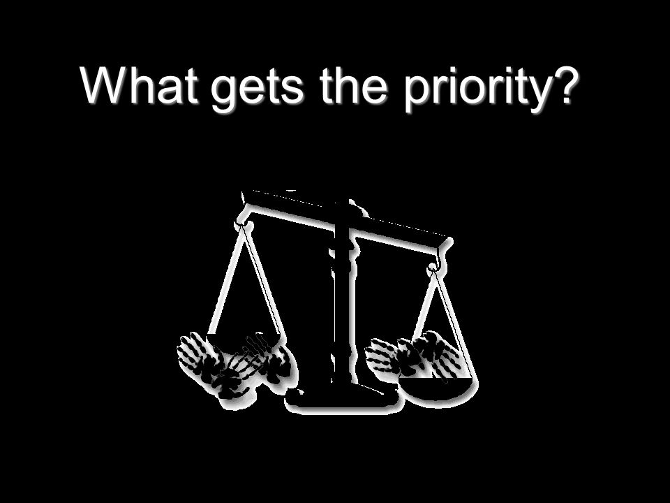 What gets the priority