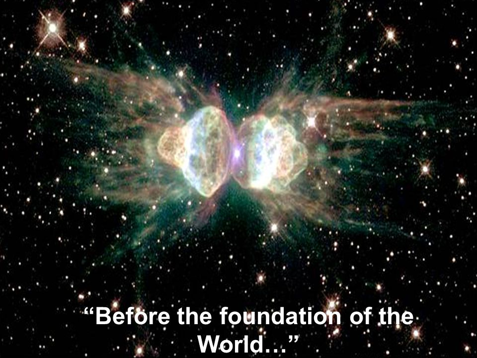 Before the foundation of the World…