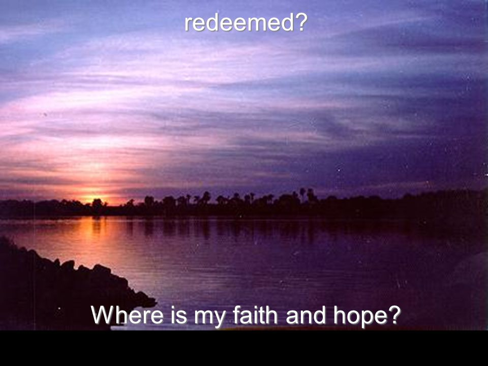redeemed Where is my faith and hope