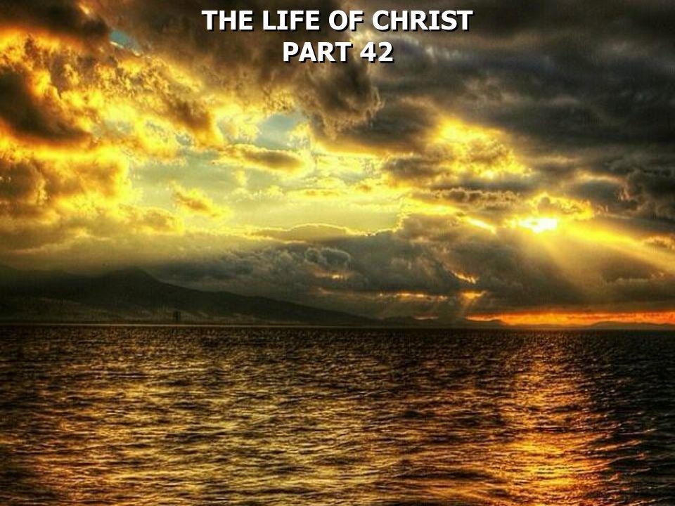 THE LIFE OF CHRIST PART 42 THE LIFE OF CHRIST PART 42