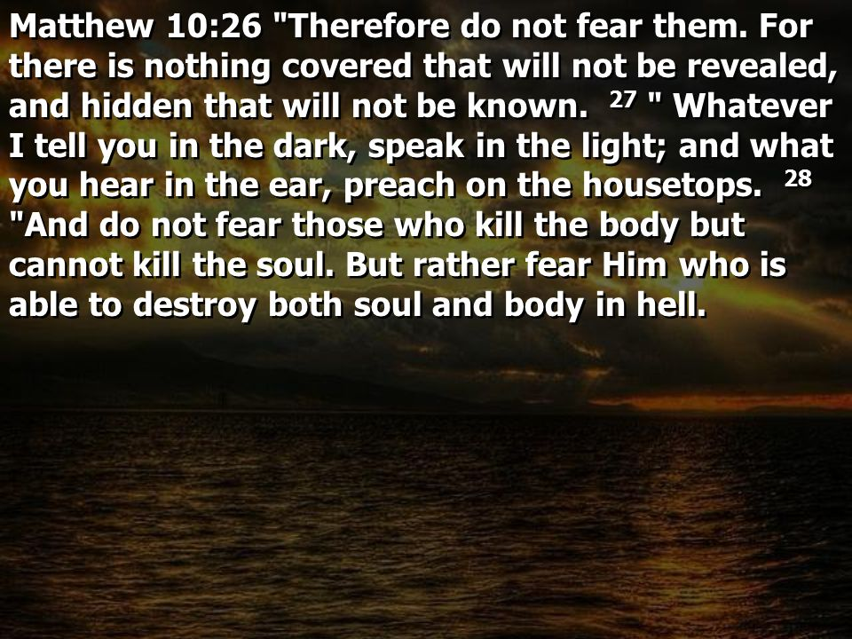 Matthew 10:26 Therefore do not fear them.