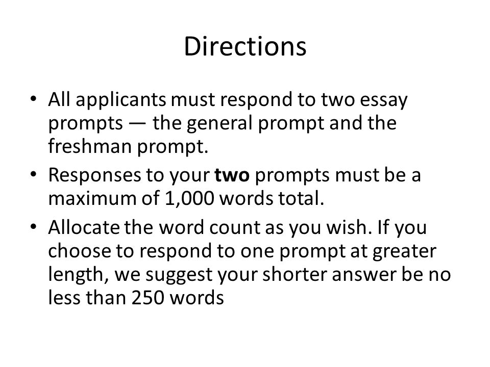 Directions All applicants must respond to two essay prompts — the general prompt and the freshman prompt. Responses to your two prompts must be a maxi