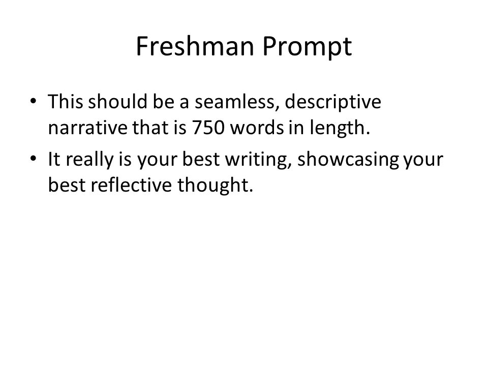 Freshman Prompt This should be a seamless, descriptive narrative that is 750 words in length. It really is your best writing, showcasing your best ref
