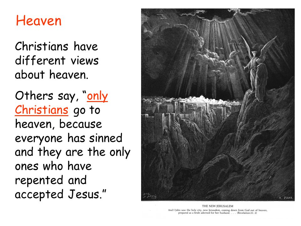 Heaven Christians have different views about heaven.
