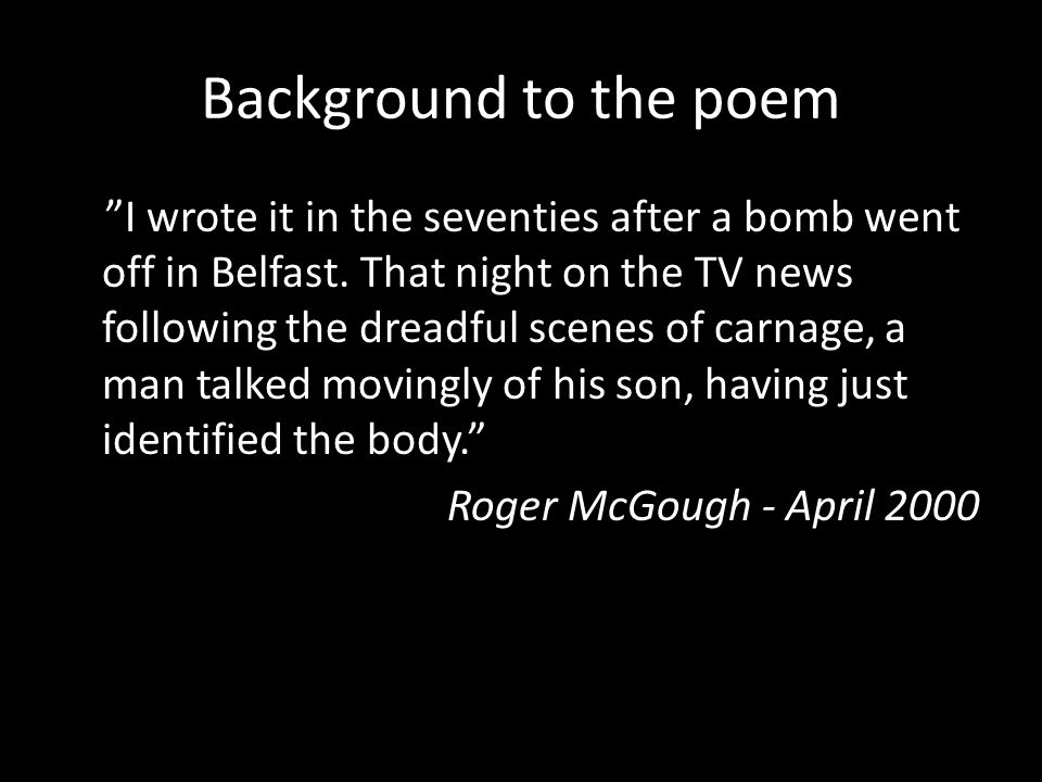 Background to the poem I wrote it in the seventies after a bomb went off in Belfast.