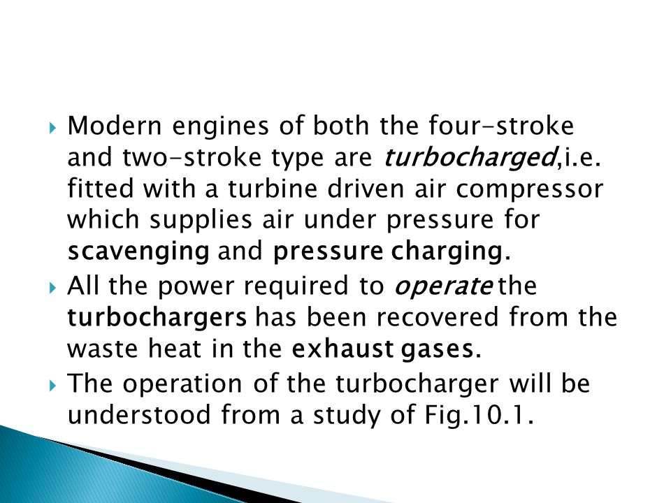  Modern engines of both the four-stroke and two-stroke type are turbocharged,i.e.