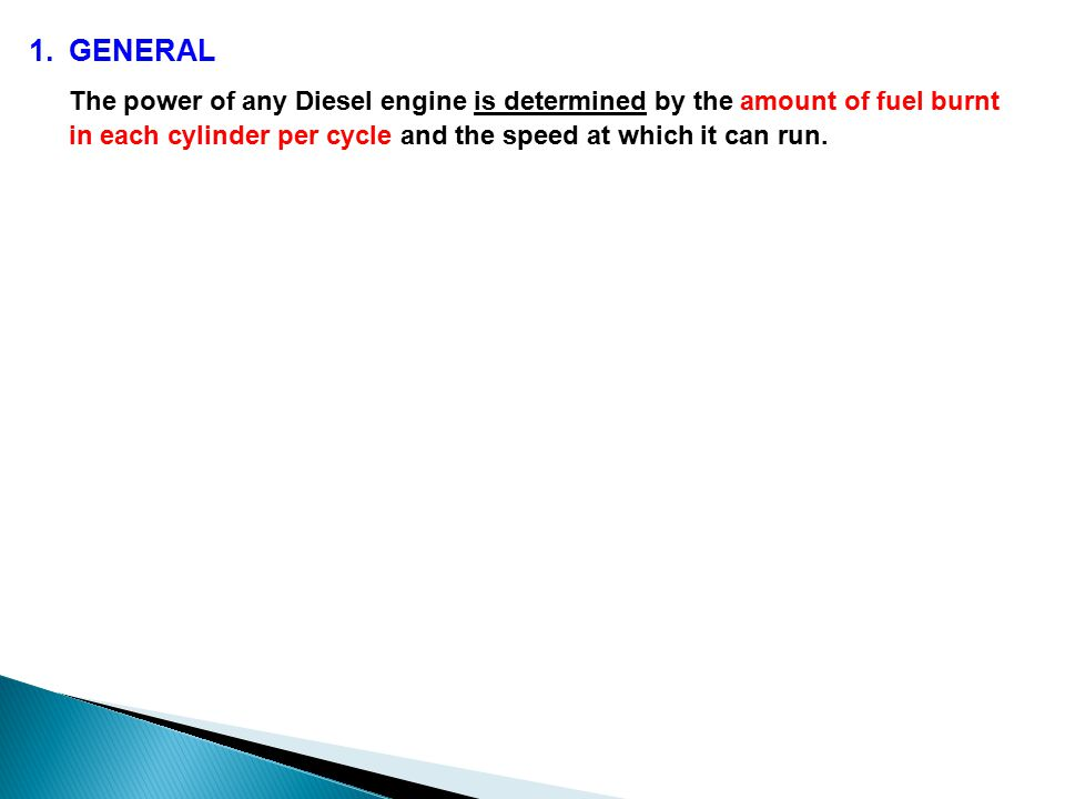 1.GENERAL The power of any Diesel engine is determined by the amount of fuel burnt in each cylinder per cycle and the speed at which it can run.