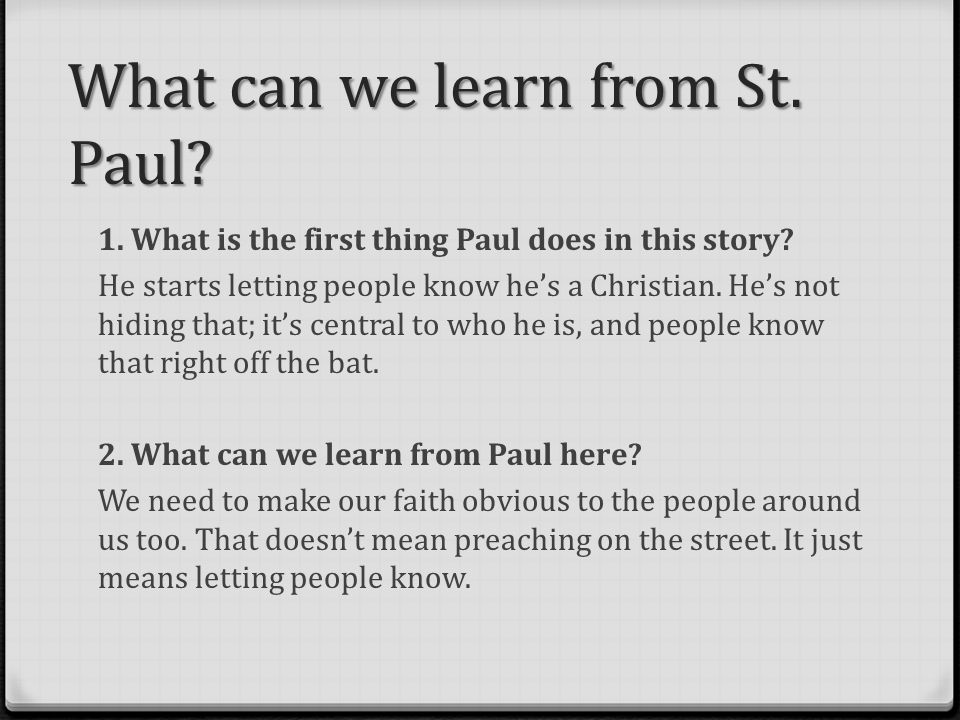 What can we learn from St. Paul. 1. What is the first thing Paul does in this story.