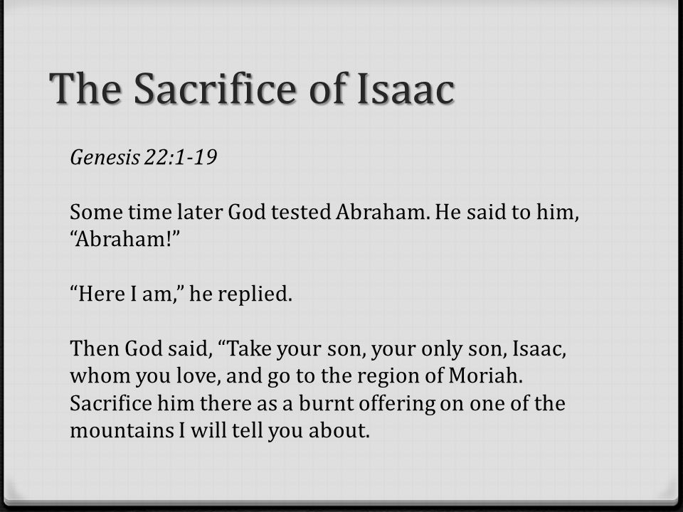 The Sacrifice of Isaac Genesis 22:1-19 Some time later God tested Abraham.