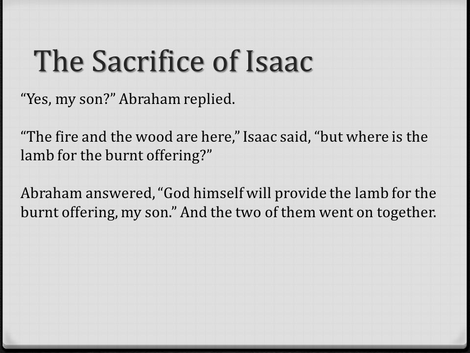 The Sacrifice of Isaac Yes, my son Abraham replied.