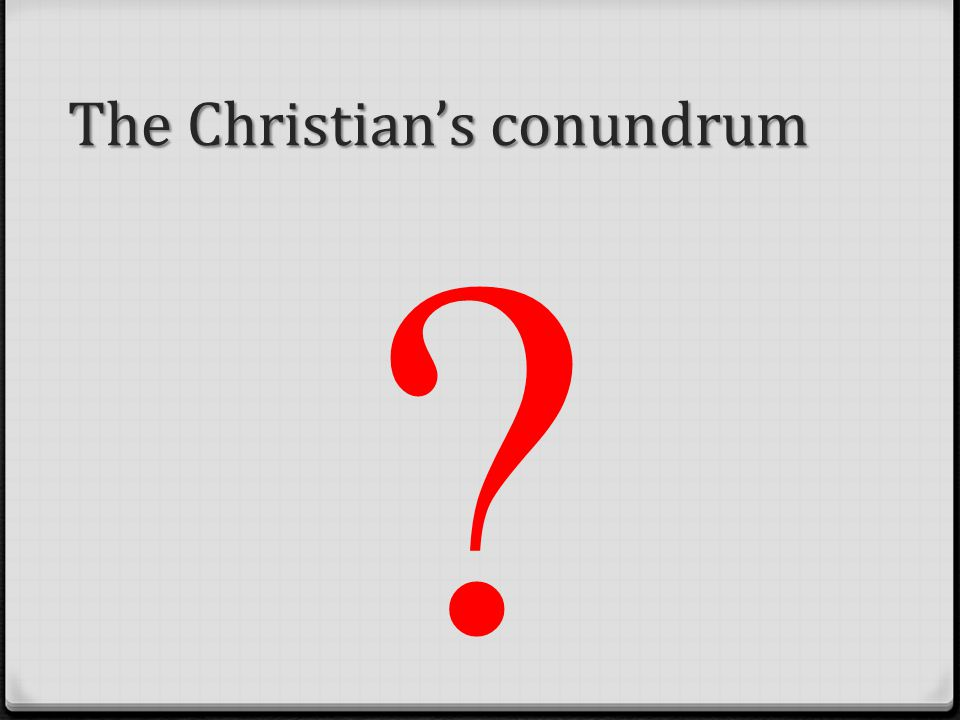 The Christian's conundrum