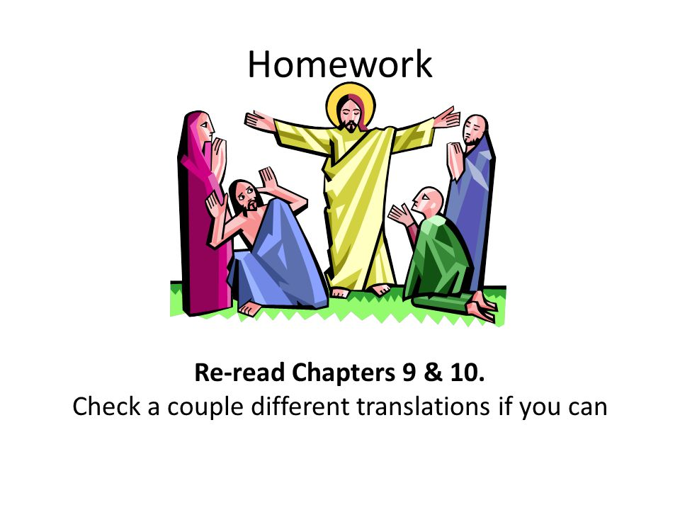Homework Re-read Chapters 9 & 10. Check a couple different translations if you can