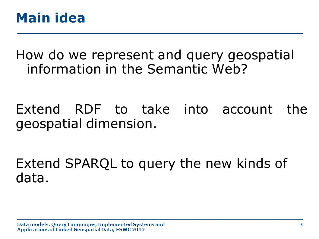 Data models, Query Languages, Implemented Systems and Applications of Linked Geospatial Data, ESWC 2012 24 stSPARQL: Geospatial SPARQL 1.1 Spatial analysis functions Construct new geometric objects from existing geometric objects strdf:geometry strdf:Boundary(strdf:geometry A) strdf:geometry strdf:Envelope(strdf:geometry A) strdf:geometry strdf:Intersection(strdf:geometry A, strdf:geometry B) strdf:geometry strdf:Union(strdf:geometry A, strdf:geometry B) strdf:geometry strdf:Difference(strdf:geometry A, strdf:geometry B) strdf:geometry strdf:SymDifference(strdf:geometry A, strdf:geometry B) strdf:geometry strdf:Buffer(strdf:geometry A, xsd:double distance) Spatial metric functions xsd:float strdf:distance(strdf:geometry A, strdf:geometry B) xsd:float strdf:area(strdf:geometry A) Spatial aggregate functions strdf:geometry strdf:Union(set of strdf:geometry A) strdf:geometry strdf:Intersection(set of strdf:geometry A) strdf:geometry strdf:Extent(set of strdf:geometry A)