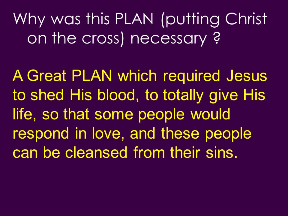 Why was this PLAN (putting Christ on the cross) necessary .