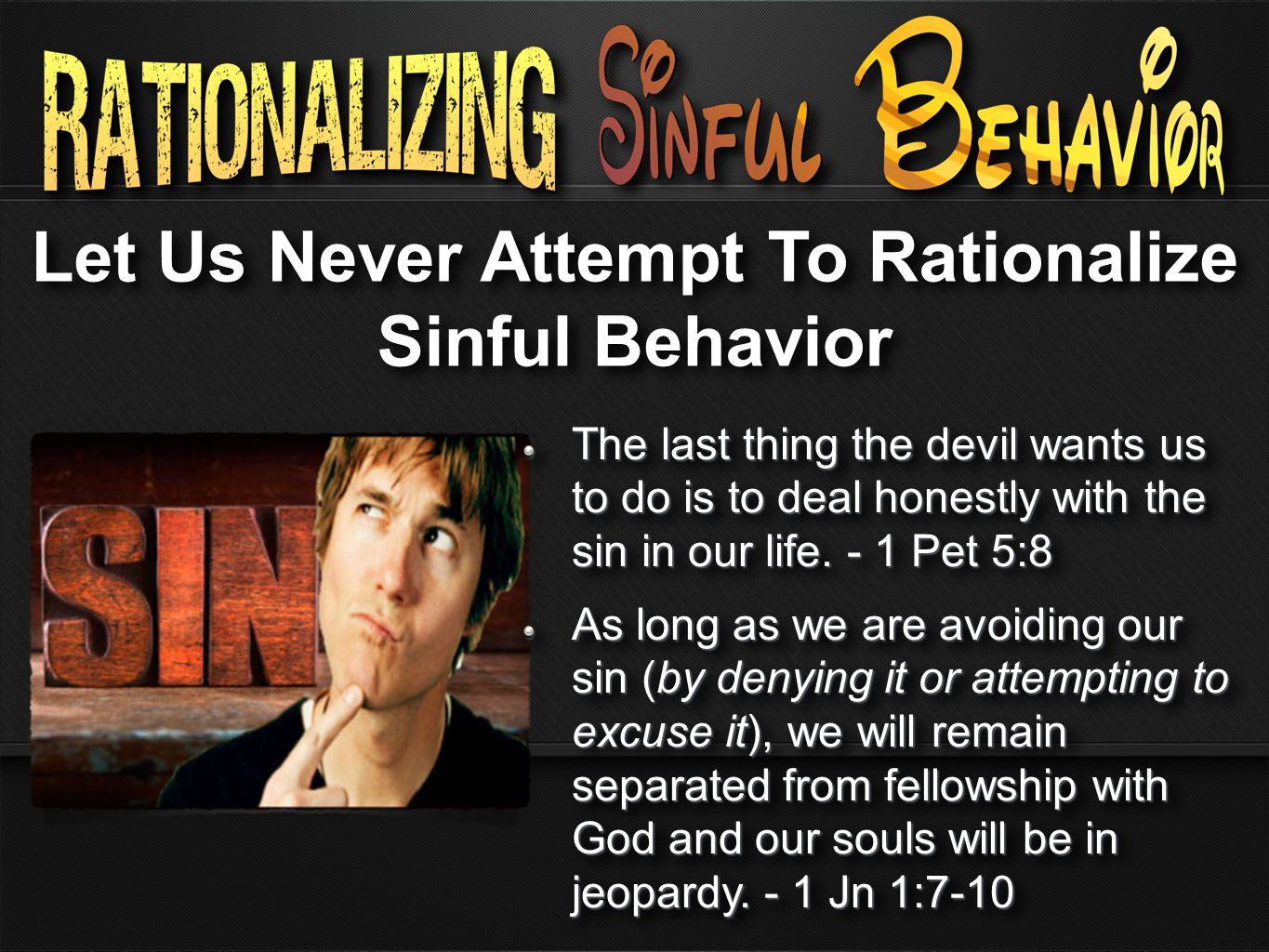 Let Us Never Attempt To Rationalize Sinful Behavior The last thing the devil wants us to do is to deal honestly with the sin in our life.