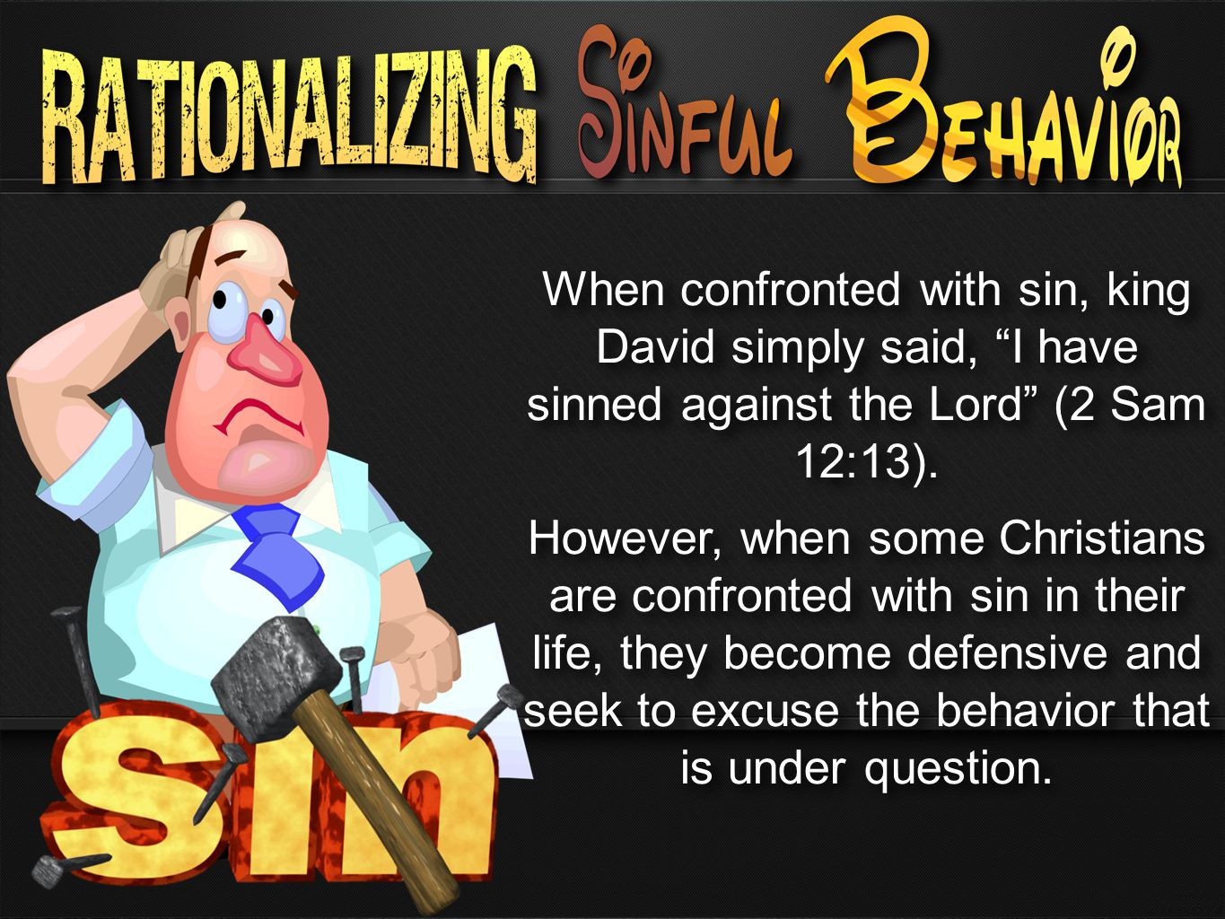 When confronted with sin, king David simply said, I have sinned against the Lord (2 Sam 12:13).