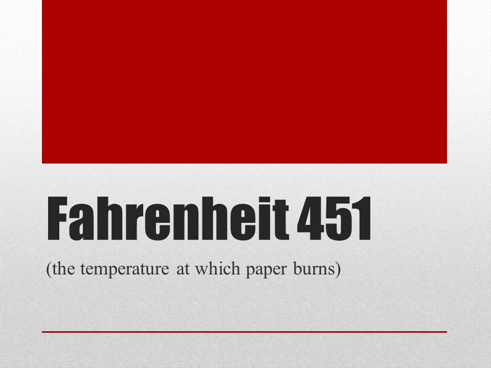 Fahrenheit 451 (the temperature at which paper burns)