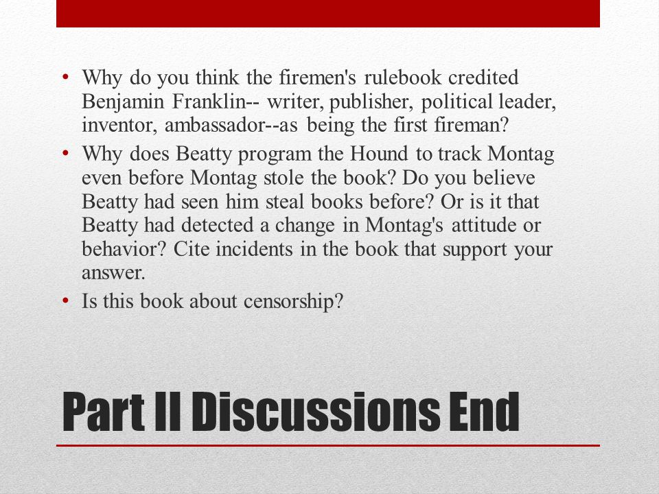 Part II Discussions End Why do you think the firemen s rulebook credited Benjamin Franklin-- writer, publisher, political leader, inventor, ambassador--as being the first fireman.