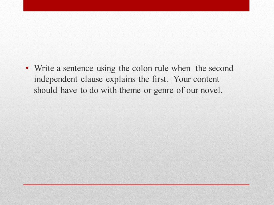 Write a sentence using the colon rule when the second independent clause explains the first.