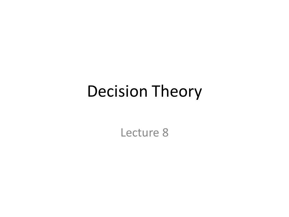 Decision Theory Lecture 8