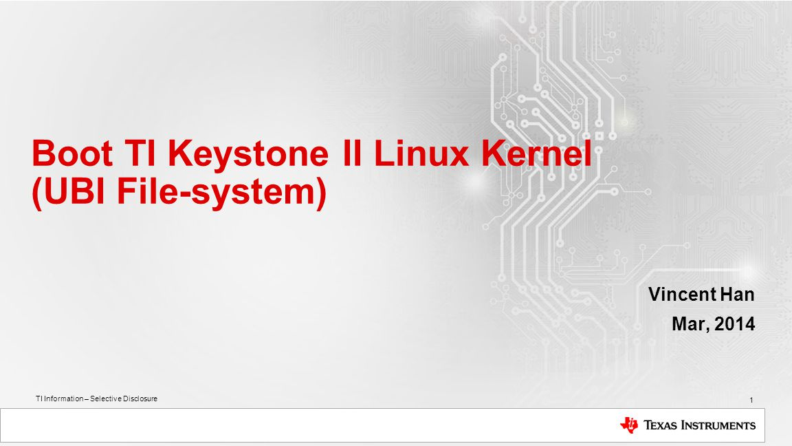 TI Information – Selective Disclosure Boot TI Keystone II Linux Kernel (UBI File-system) Vincent Han Mar, 2014 1