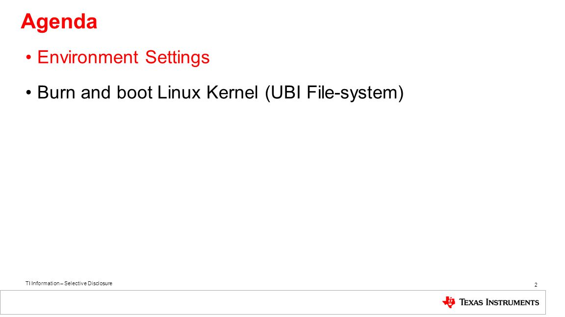 TI Information – Selective Disclosure Environment Settings Burn and boot Linux Kernel (UBI File-system) 2 Agenda