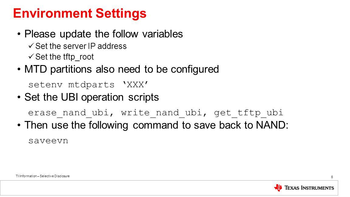 TI Information – Selective Disclosure Environment Settings Burn and boot Linux Kernel (UBI File-system) 7 Agenda