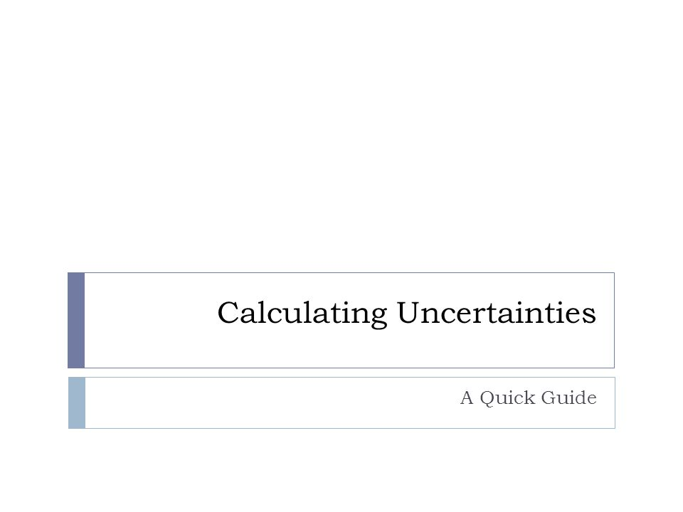 Calculating Uncertainties A Quick Guide