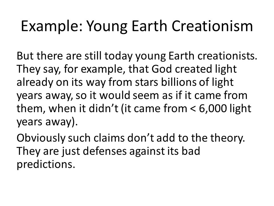 Example: Young Earth Creationism But there are still today young Earth creationists.