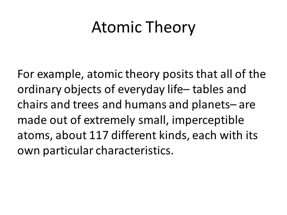 Inference to the Best Explanation Why do we believe the atomic theory (and therefore believe in atoms).
