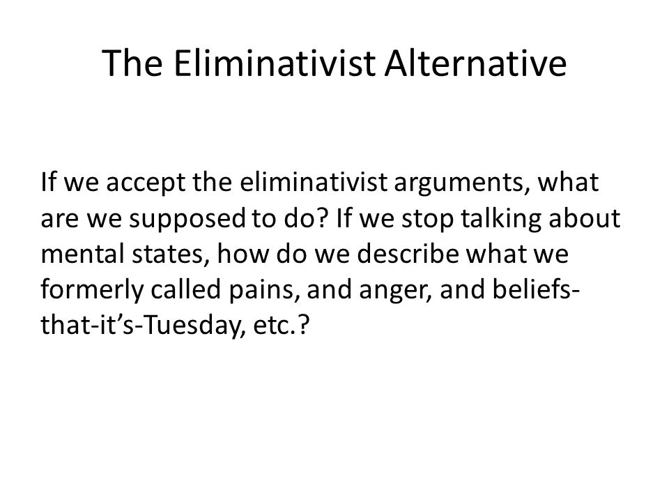 The Eliminativist Alternative If we accept the eliminativist arguments, what are we supposed to do.