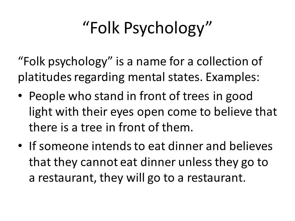 Scientific Folk Psychology Scientific folk psychology are those parts of scientific psychology that quantify over mental states– perceptions, sensations, emotions, beliefs, and desires.