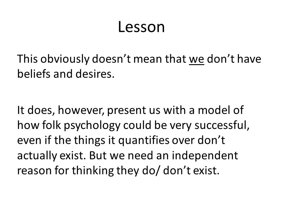 Lesson This obviously doesn't mean that we don't have beliefs and desires.
