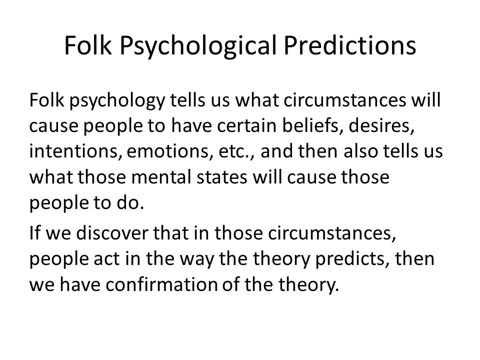 Scientific Folk Psychology Is Not Stagnant It's reasonable to think that cognitive psychology has made lots of important new discoveries about mental states, and that it is becoming more predictive and explanatory of human and animal behavior.