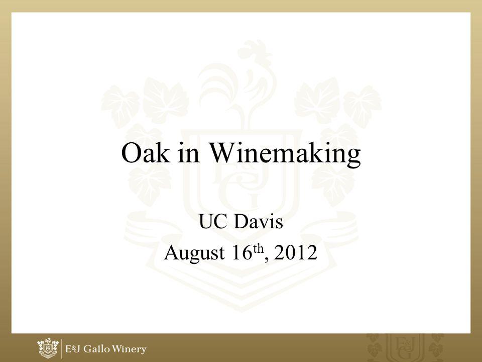 Oak in Winemaking UC Davis August 16 th, 2012
