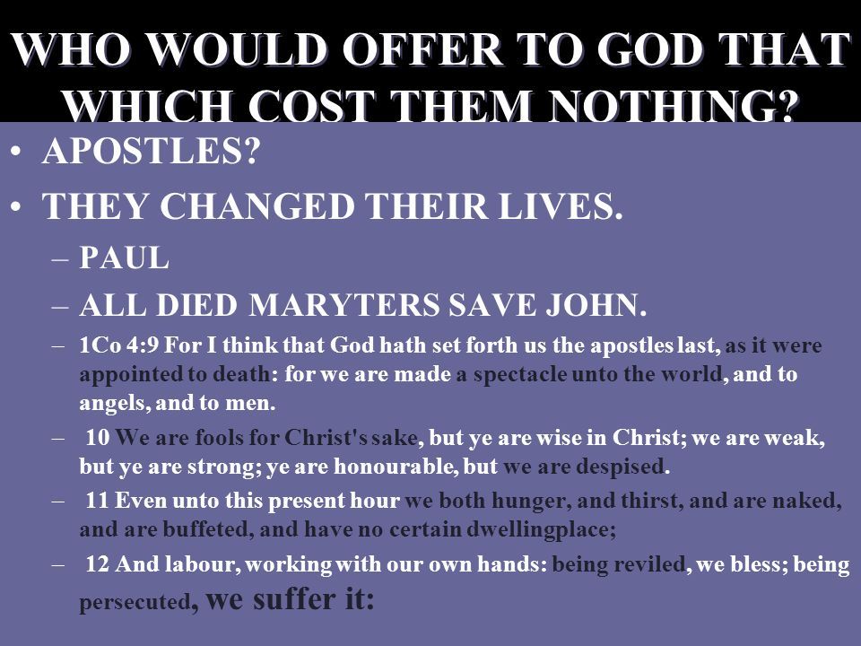 WHO WOULD OFFER TO GOD THAT WHICH COST THEM NOTHING.