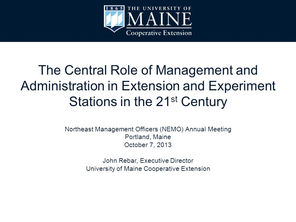 The Central Role of Management and Administration in Extension and Experiment Stations in the 21 st Century Northeast Management Officers (NEMO) Annua