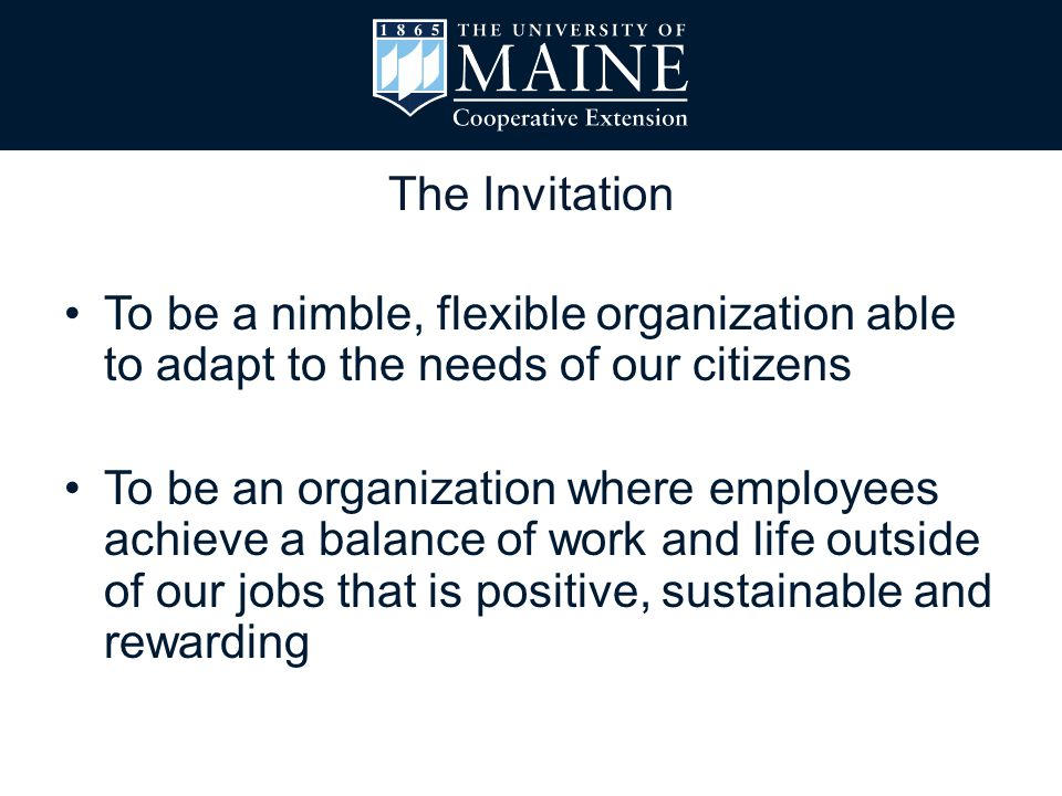 To be a nimble, flexible organization able to adapt to the needs of our citizens To be an organization where employees achieve a balance of work and life outside of our jobs that is positive, sustainable and rewarding The Invitation