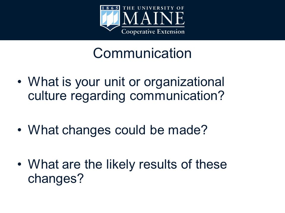 What is your unit or organizational culture regarding communication? What changes could be made? What are the likely results of these changes? Communi