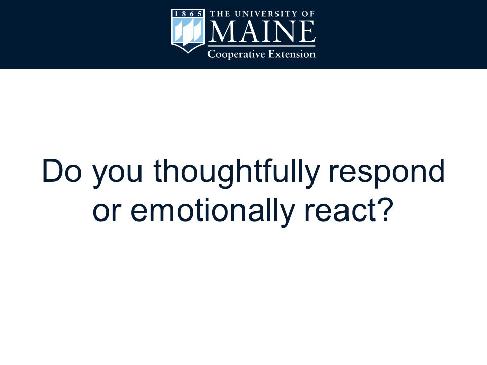 Do you thoughtfully respond or emotionally react?