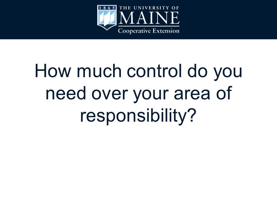 How much control do you need over your area of responsibility
