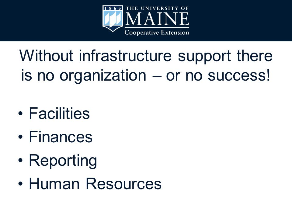 Facilities Finances Reporting Human Resources Without infrastructure support there is no organization – or no success!