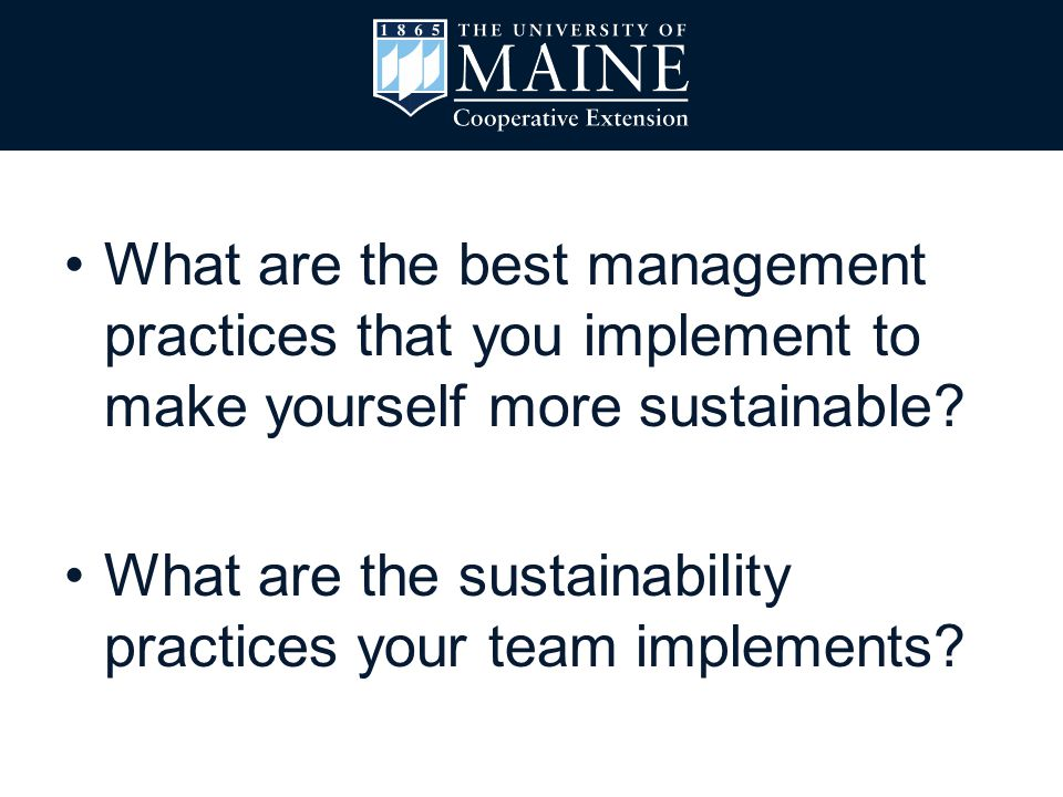 What are the best management practices that you implement to make yourself more sustainable? What are the sustainability practices your team implement