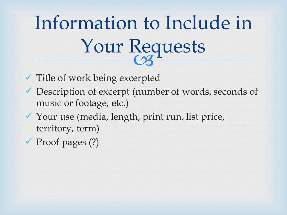  Title of work being excerpted Description of excerpt (number of words, seconds of music or footage, etc.) Your use (media, length, print run, list price, territory, term) Proof pages ( ) Information to Include in Your Requests