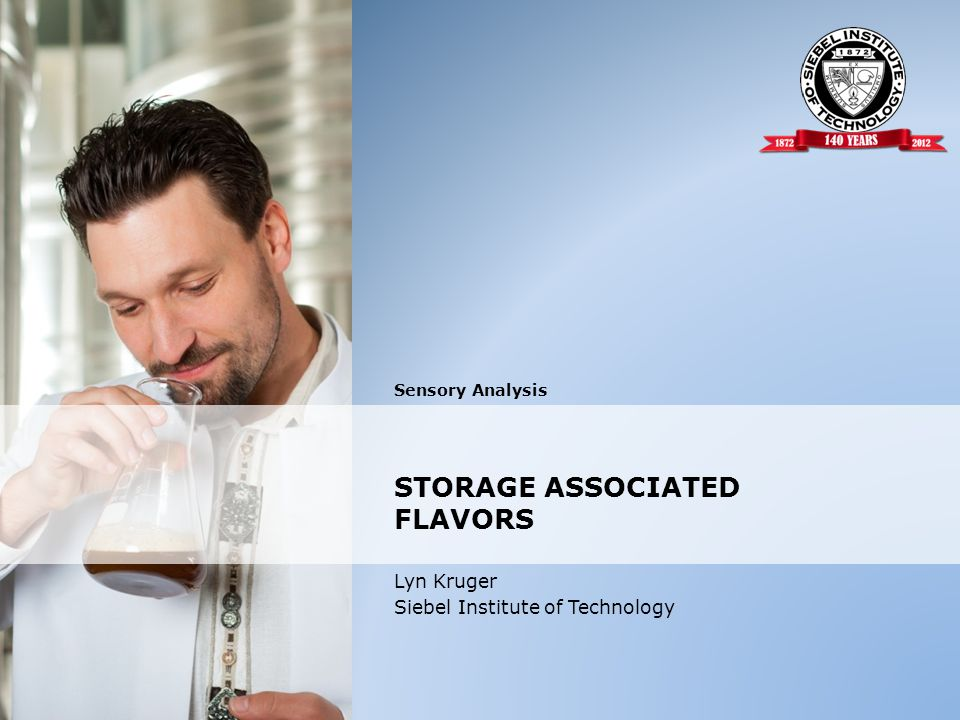 Sensory Analysis Lyn Kruger Siebel Institute of Technology STORAGE ASSOCIATED FLAVORS